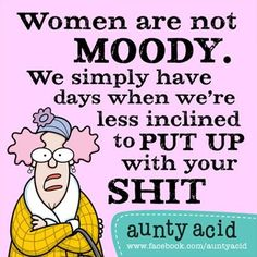 Aunty Acid women aren't moody Aunty Acid, Just For Laughs, Just For You, Acid Rock, Motto, Mantra, Laugh Out Loud, The Funny, My Idol