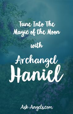 Tune Into The Magic of the Moon With Archangel Haniel