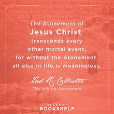 """The Atonement of Jesus Christ transcends every other mortal event…"" Read this eBook with our FREE app http://deseretbook.com/bookshelf?cid=613642"