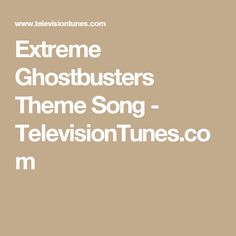 Extreme Ghostbusters Theme Song - TelevisionTunes.com