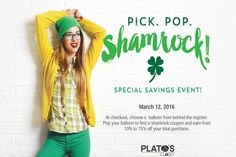 Score some big savings Saturday March 12th. It's easy 1. Pick a balloon at checkout 2. Pop the balloon 3. Reveal discount written 4. Get that discount 10% up to 75% discount is possible. Stop by and get lucky! Only at Harwood Heights Lincoln Park Schaumburg & Skokie locations.
