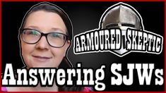 """Answers for """"SJWs"""" (by Armoured Skeptic)"""