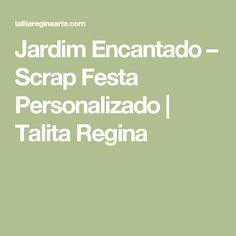 Jardim Encantado – Scrap Festa Personalizado | Talita Regina
