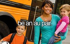 maybe I'll get to be an au-pair before starting university...if just for a summer.