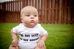 I'm Too Sexy for My Onesie Silly rabbit. Babies aren't sexy. Click to buy from Etsy.com.