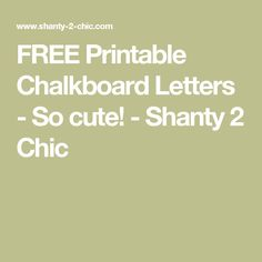 FREE Printable Chalkboard Letters - So cute! - Shanty 2 Chic