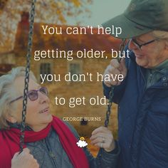 """""""You can't help getting older, but you don't have to get old."""" -George Burns Inspiring quotes from LittleThings Positive Outlook On Life, Positive Attitude, Famous Quotes, Best Quotes, Awesome Quotes, Insightful Quotes, Inspirational Quotes, Losing People, George Burns"""