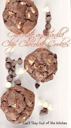 Chocolate and Vanilla Chip Chocolate Cookies - super scrumptious #chocolate #cookie with both chocolate and vanilla chips. #dessert via Can't Stay Out of the Kitchen