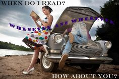 When do I read? Whenever and wherever. How about you?
