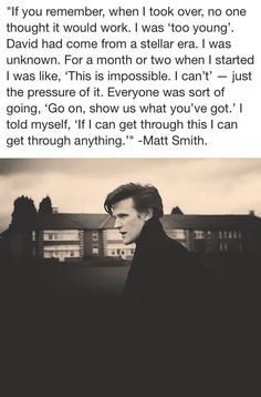 """""""If I can get through this I can get through anything."""" Matt Smith verbalizes every Whovian's feelings, at every regeneration."""