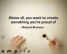 """Above all, you want to create something you're proud of."" - Richard Branson #quote"