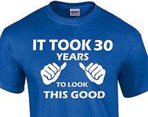 It Took 30 Years To Look This Good T-shirt 30th Birthday Gift Birthday Gift for Her Birthday Gift For Him Birthday Tshirt 30th Anniversary