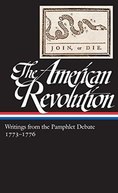 The American Revolution: Writings from the Pamphlet Debate 1773-1776: (Library of America #266) by Gordon S. Wood http://www.amazon.com/dp/B00TNBOFU8/ref=cm_sw_r_pi_dp_HNA4vb1YZ8N4H