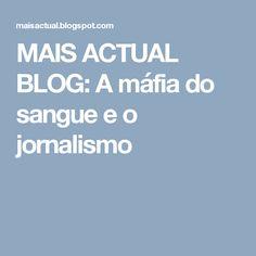 MAIS ACTUAL BLOG: A máfia do sangue e o jornalismo