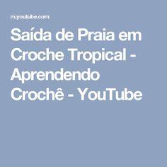 Saída de Praia em Croche Tropical - Aprendendo Crochê - YouTube