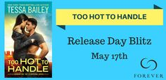 Romancing the Readers: Review & Release Day: Too Hot To Handle by Tessa Bailey