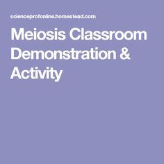 Meiosis Classroom Demonstration & Activity