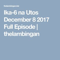 Ika-6 na Utos December 8 2017 Full Episode | thelambingan