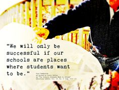 "https://flic.kr/p/MdB5uS | Educational Quotation: ""We will only be successful if our schools are places where students want to be."" 