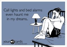 Call lights and bed alarms even haunt me in my dreams..