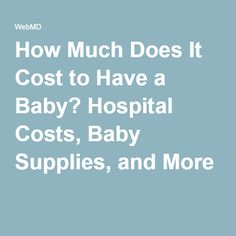 How Much Does It Cost to Have a Baby? Hospital Costs, Baby Supplies, and More