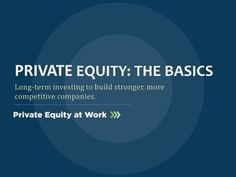 Private Equity 101: Anatomy of an Investment by pegccouncil, via Slideshare