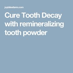 Cure Tooth Decay with remineralizing tooth powder