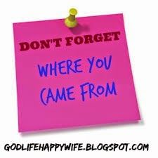 God Life Happy Wife: Don't Forget Where You Came From