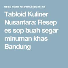 Tabloid Kuliner Nusantara: Resep es sop buah segar minuman khas Bandung