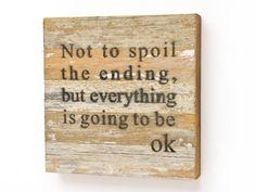 """Love the inspirational wall art from the show? Reading, """"Not to spoil the ending, but everything is going to be OK,"""" this sign is a great every day reminder.Buy It: $26.95, LinenandBoxwoods.com"""