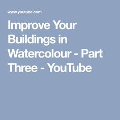 Improve Your Buildings in Watercolour - Part Three - YouTube