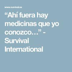 """""""Ahí fuera hay medicinas que yo conozco…"""" - Survival International"""