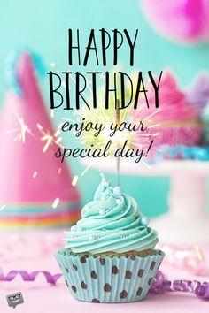 Happy Birthday. Enjoy your special day.