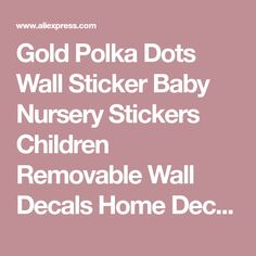 Gold Polka Dots Wall Sticker Baby Nursery Stickers Children Removable Wall Decals Home Decoration Art Vinyl Wall Art P5-B on sale at reasonable prices, buy Gold Polka Dots Wall Sticker Baby Nursery Stickers Children Removable Wall Decals Home Decoration Art Vinyl Wall Art P5-B from mobile site on Aliexpress Now! Nursery Stickers, Cheap Wall Stickers, Polka Dot Walls, Gold Polka Dots, Removable Wall Decals, Vinyl Wall Art, How To Remove, Decoration, Children