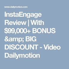 InstaEngage Review | With $99,000+ BONUS & BIG DISCOUNT - Video Dailymotion
