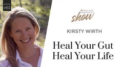 5: Kirsty Wirth On Heal Your Gut, Heal Your Life With Melissa Ambrosini