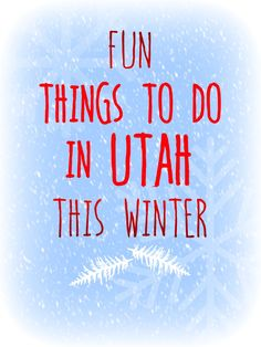 Fun Things To Do In Utah This Winter. I absolutely loathe the cold, but maybe having a fun to do list will help me bear it!