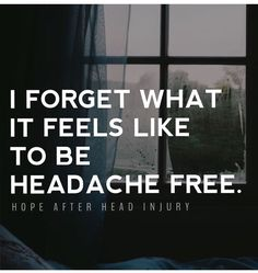 I forgot what it feels like to be headache free. #hopeafterheadinjury
