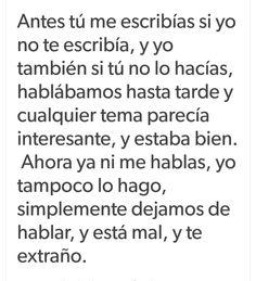 Esta mal...pero te extraño Sad Quotes, Words Quotes, Love Quotes, Sad Love, Love You, Tumblr Love, Love Phrases, Magic Words, Spanish Quotes