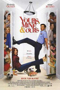 YOURS, MINE AND OURS.  Director: Raja Gosnell.  Year: 2005.  Cast: Dennis Quaid, Rene Russo and Jerry O'Connell