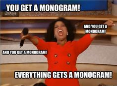 EVERYTHING GETS A MONOGRAM!