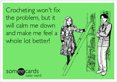 "juststitched: ""Crocheting won't fix the problem, but it will calm me down and make me feel a whole lot better!"""