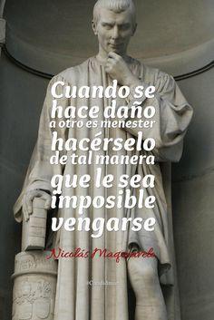 """""""Cuando se hace daño a otro es menester hacérselo de tal manera que le sea imposible vengarse"""". #NicolásMaquiavelo #FrasesCelebres #Venganza @candidman"""