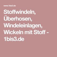 Stoffwindeln, Überhosen, Windeleinlagen, Wickeln mit Stoff - 1bis3.de