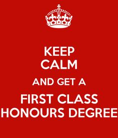 'KEEP CALM AND GET A FIRST CLASS HONOURS DEGREE' Poster