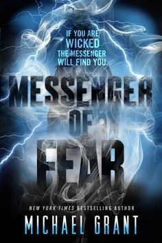 MESSENGER OF FEAR by Michael Grant The first in a new series from the author of the Gone series! On sale: August 26
