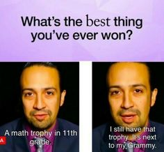 This is why I love Lin Manuel Miranda---> he has a Grammy, yet he still values his math trophy more... inspired