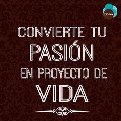 #FelizLunes La pasión lo es todo... #Dolka #FrasesDolka #vida