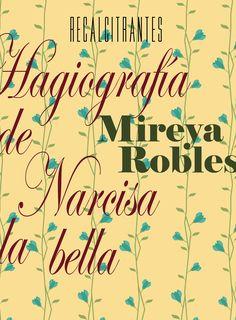 Hagiografía de Narcisa la bella [Mireya Robles]