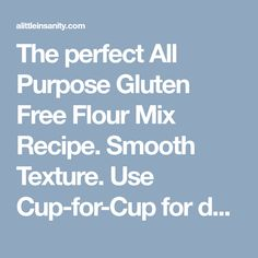 The perfect All Purpose Gluten Free Flour Mix Recipe. Smooth Texture. Use Cup-for-Cup for delicious gluten free baked goods, soft breads, pie crusts & more!